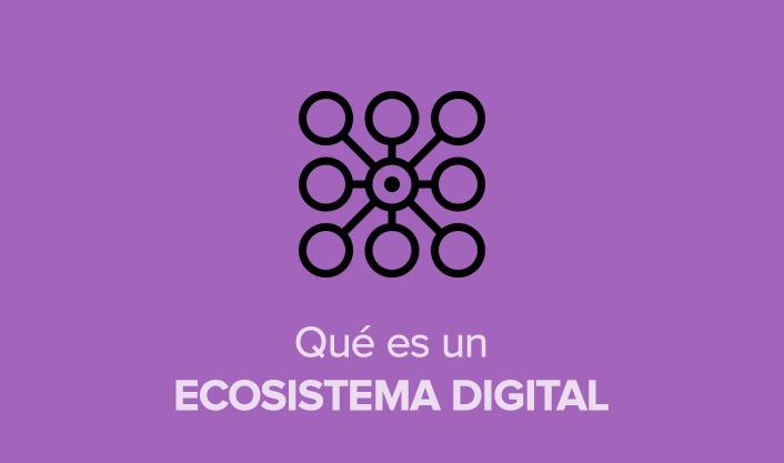 Qué es el Ecosistema Digital